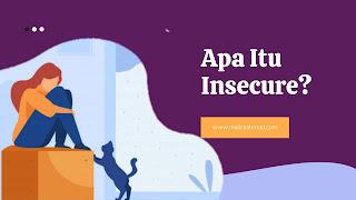 Insecure atau insecurity adalah perasaan tidak aman dan gelisah yang dialami oleh seseorang