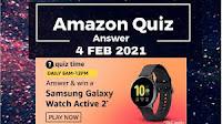 Amazon Quiz Answers 04-Feb-21 chance to win Samsung Galaxy Watch Active 2
