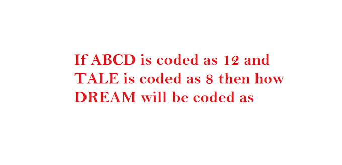 If ABCD is coded as 12 and TALE is coded as 8 then how DREAM will be coded as