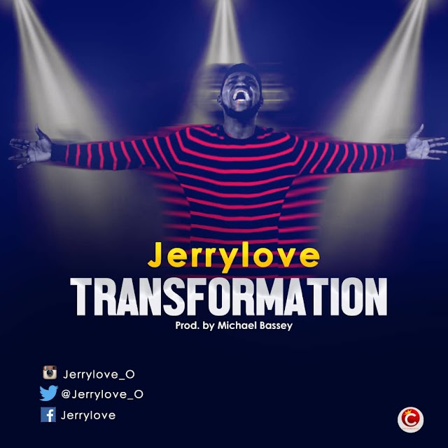 NEW MUSIC: Jerrylove – Transformation @jerrylove_o