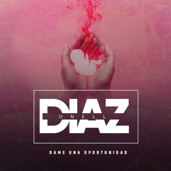 Onell Diaz – Dame Una Oportunidad (Single) 2021 (Exclusivo WC)