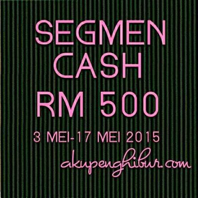 Segmen Cash RM500 2015 by Aku Penghibur, www.akifimtiyaz.com