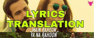Main Rahoon Ya Na Rahoon Lyrics in English | With Translation | – Armaan Malik