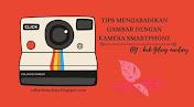 Tips mengabadikan gambar dengan smartphone
