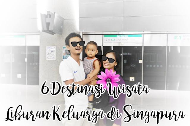 6 Wishlist Destinasi Wisata untuk Liburan Keluarga di Singapura