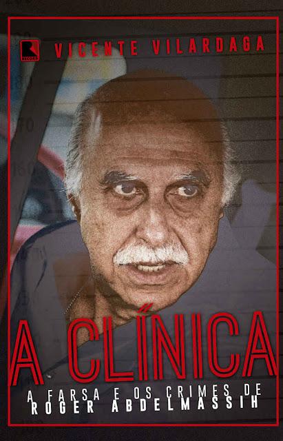 A clínica A farsa e os crimes de Roger Abdelmassih - Vicente Vilardaga