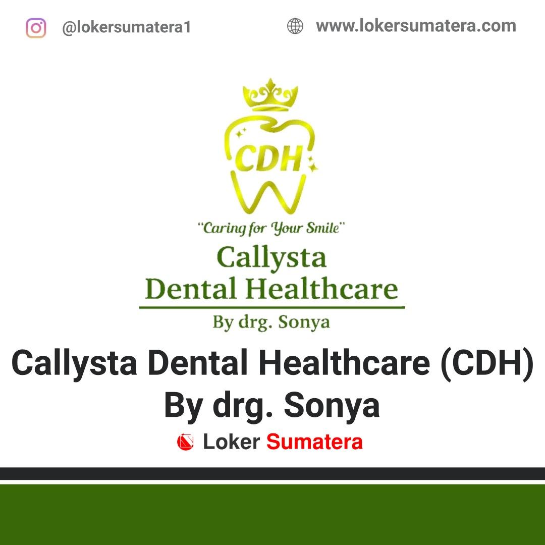 Lowongan Kerja Pekanbaru: Klinik Gigi Callysta Dental Healthcare (CDH) By drg. Sonya Mei 2020