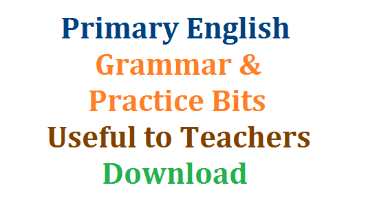 English Grammar practice Bits for Primary - Useful to Teachers Download | Simple English Grammar Elementary Classes and Exercises Download | Simple Gramatical Notes for Primary School leve very useful for Teachers with Model Questions Download Here | Articles Prepositions Tenses Parts of Speech Model questions on Grammar Adjectives | Nouns and Pronoun PRcatical Teaching | A very Good Content on English Grammar which is useful for Elementary Teachers
