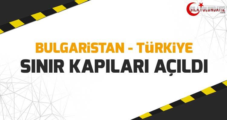 Bulgaristan Türkiye Sınır Kapıları Tekrar Açıldı