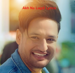 Sajjan Adeeb - Akh Na Lagdi Lyrics