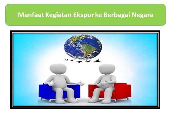 Manfaat Kegiatan Ekspor ke Berbagai Negara