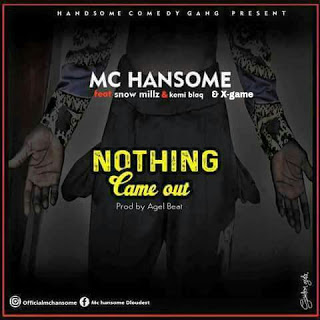 MC HANSOME FT KEMI BLAQ, SNOW MILLZ & X-GAME - NOTHING CAME OUT (PROD. BY HOFISHAL SOUNDS)