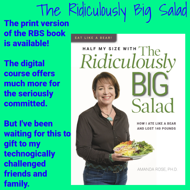 The print version of the Ridiculously Big Salad book is available!  The digital course offers much more for the seriously committed.  But I've been waiting for this to gift to my technologically challenged friends and family.