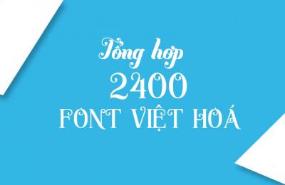 Tổng hợp 2400 font chữ việt hoá dành cho các nhà thiết kế | Font Chữ