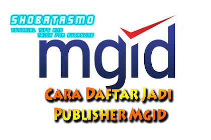 Cara Daftar Jadi Publisher Mgid, Blogger Pemula Wajib Coba Ini