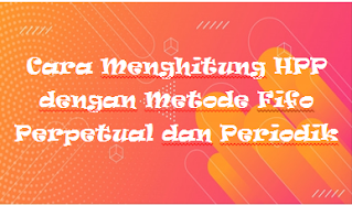 Cara Menghitung HPP dengan Metode Fifo Perpetual dan Periodik