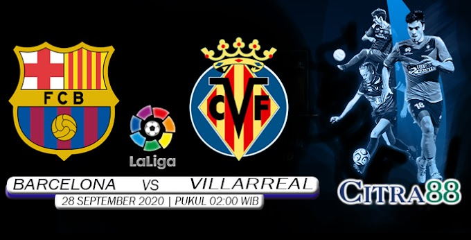 PREDIKSI BARCELONA VS VILLARREAL 28 SEPTEMBER 2020