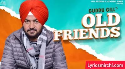 Old Friends ओल्ड फ्रेंड्स Song Lyrics | Guddu Gill | Latest Punjabi Song 2020