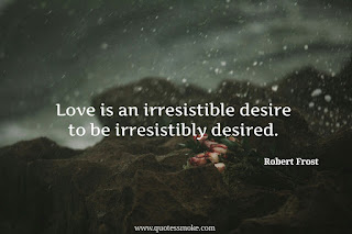 Irresistible love Quote by Robert Frost