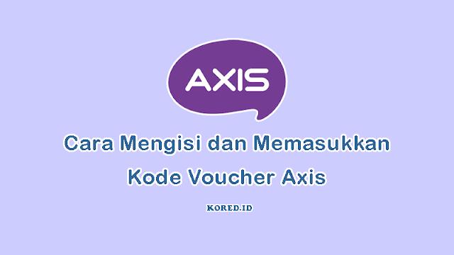 Cara Mengisi dan Memasukkan Voucher Axis Terbaru