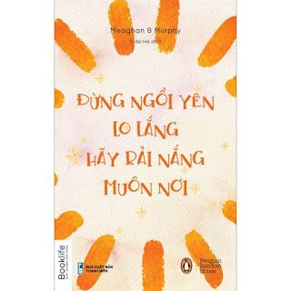 Đừng Ngồi Yên Lo Lắng, Hãy Rải Nắng Muôn Nơi ebook PDF EPUB AWZ3 PRC MOBI