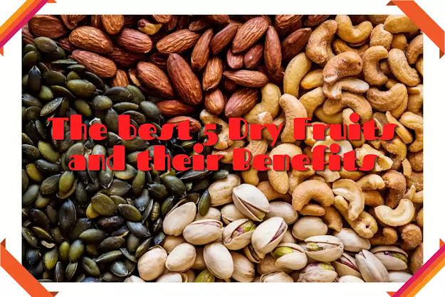 The best 5 dry fruits and their Benefits