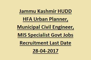 Jammu Kashmir HUDD HFA Urban Planner, Municipal Civil Engineer, MIS Specialist Govt Jobs Recruitment Last Date 28-04-2017