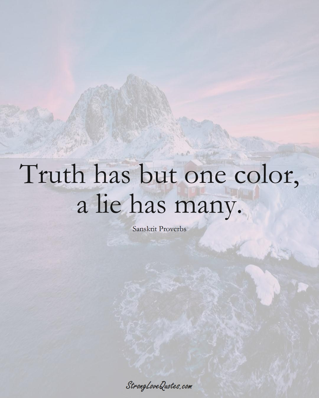 Truth has but one color, a lie has many. (Sanskrit Sayings);  #aVarietyofCulturesSayings