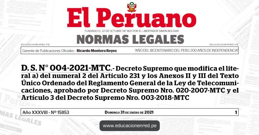 D. S. N° 004-2021-MTC.- Decreto Supremo que modifica el literal a) del numeral 2 del Artículo 231 y los Anexos II y III del Texto Único Ordenado del Reglamento General de la Ley de Telecomunicaciones, aprobado por Decreto Supremo Nro. 020-2007-MTC y el Artículo 3 del Decreto Supremo Nro. 003-2018-MTC