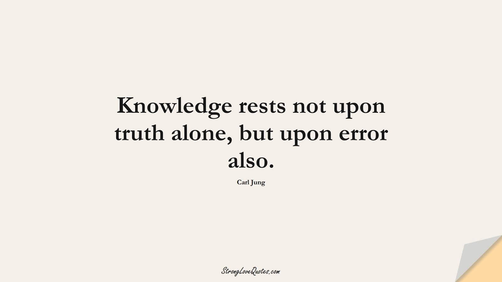Knowledge rests not upon truth alone, but upon error also. (Carl Jung);  #KnowledgeQuotes
