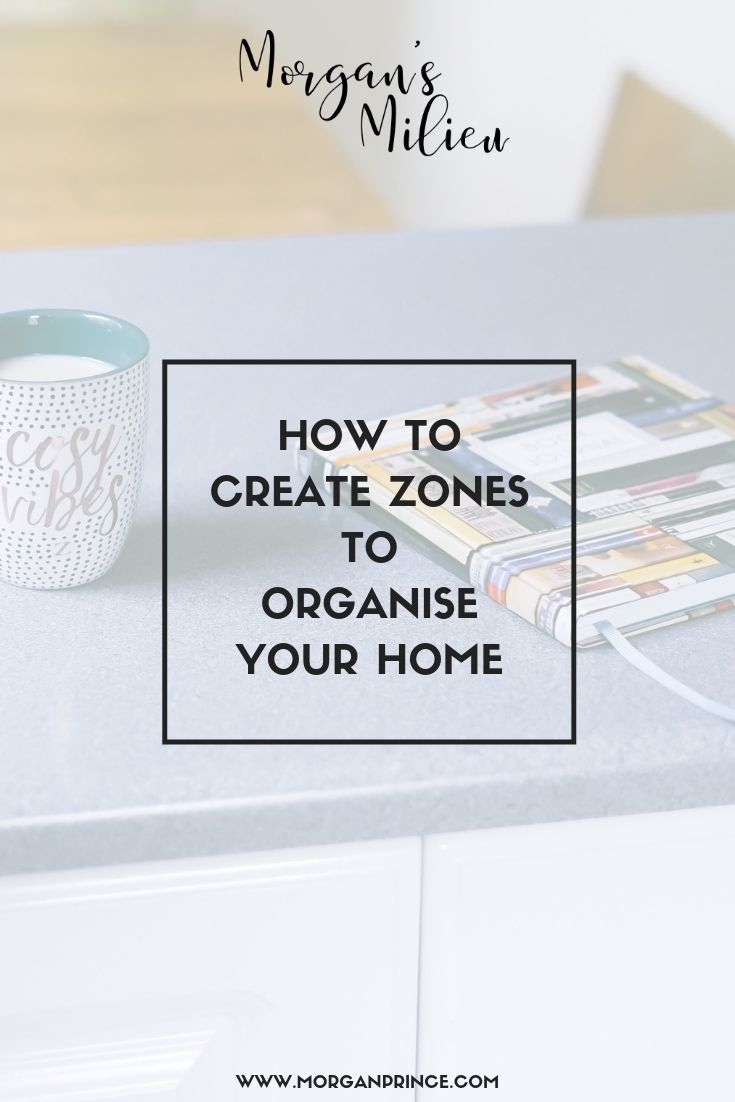How To Create Zones To Organise Your Home | Get organised, and you'll get more time for you!