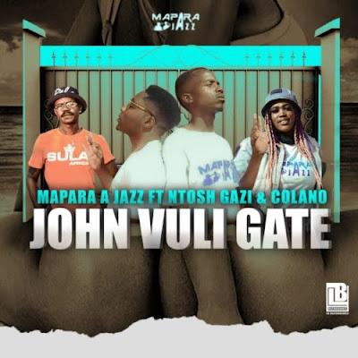 Mapara A Jazz – John Vuli Gate feat. Ntosh Gaz & Colano (2020) | Download Mp3