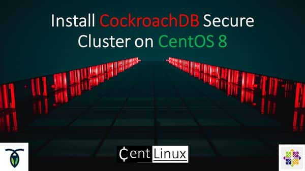 Install CockroachDB Secure Cluster on CentOS 8