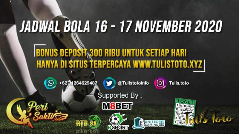 JADWAL BOLA TANGGAL 16 – 17 NOVEMBER 2020