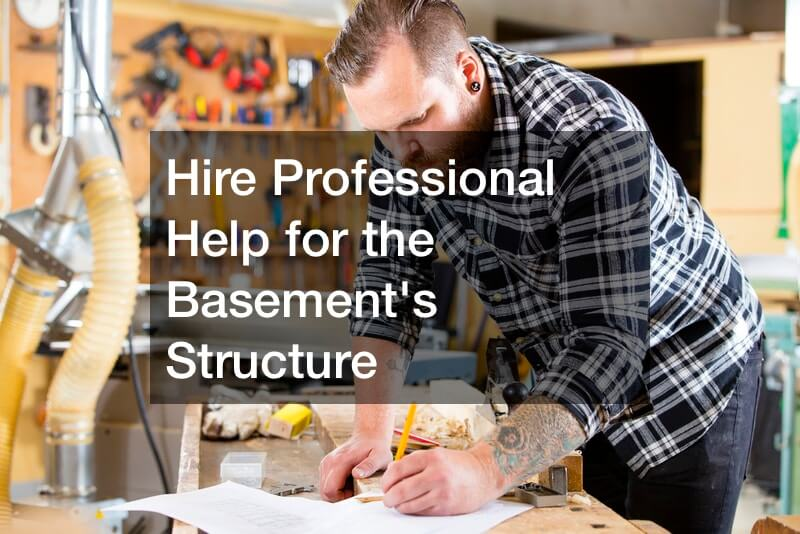 Hire Professional Help for the Basement's Structure