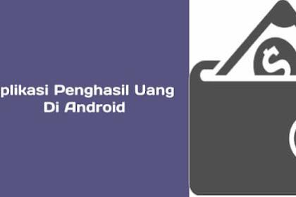 8 Aplikasi Android Penghasil Uang,Lumayan Loh!
