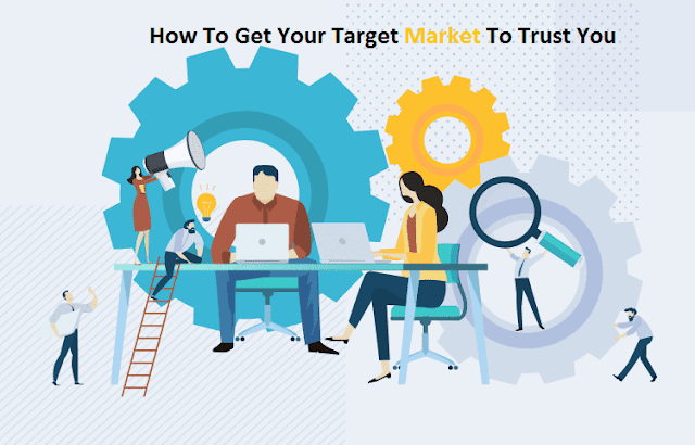 How To Get Your Target Market To Trust You