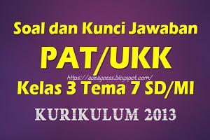 Download Soal dan Kunci Jawaban PAT/UKK Kelas 3 Tema 7 SD/MI Kurikulum 2013