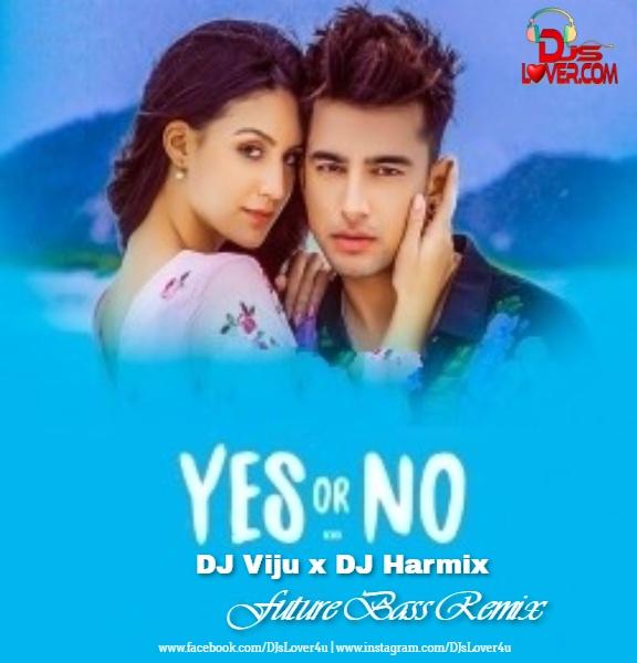 Yes Or No Remix DJ Viju x DJ Harmix Future Bass