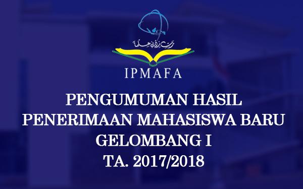 Pengumuman Hasil Penerimaan Mahasiswa Baru IPMAFA Gelombang I TA.  2017/2018