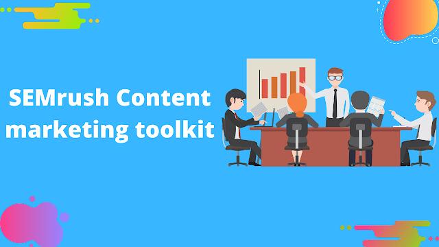 Semrush Content marketing toolkit: In depth guide 2021