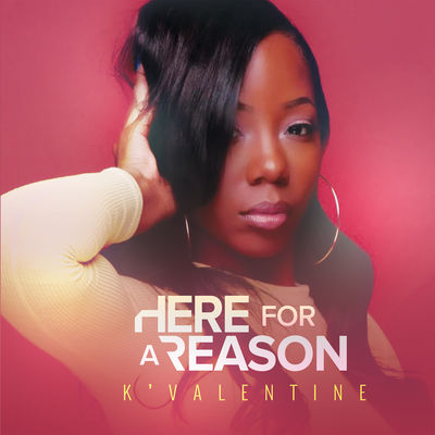 K'Valentine - Here For A Reason - Album Download, Itunes Cover, Official Cover, Album CD Cover Art, Tracklist