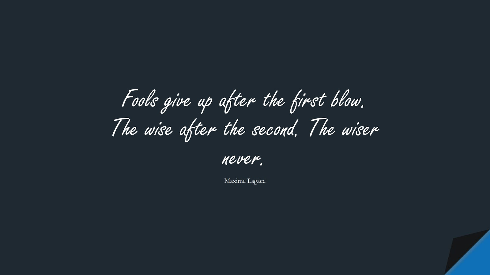Fools give up after the first blow. The wise after the second. The wiser never. (Maxime Lagace);  #HopeQuotes