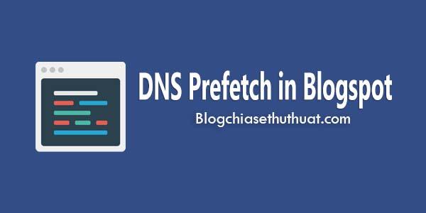 Tăng tốc độ tải trang cho blogspot - blogger bằng DNS Prefetch
