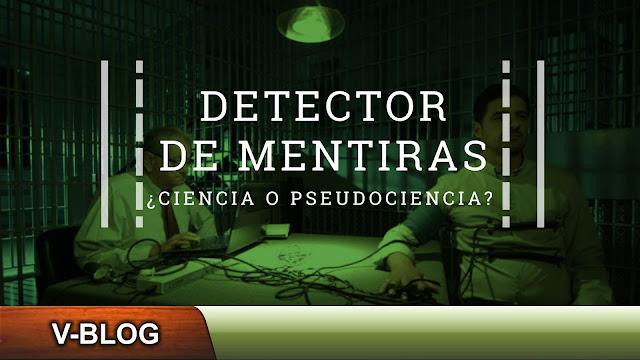 El detector de mentiras: ¿Ciencia o pseudociencia?