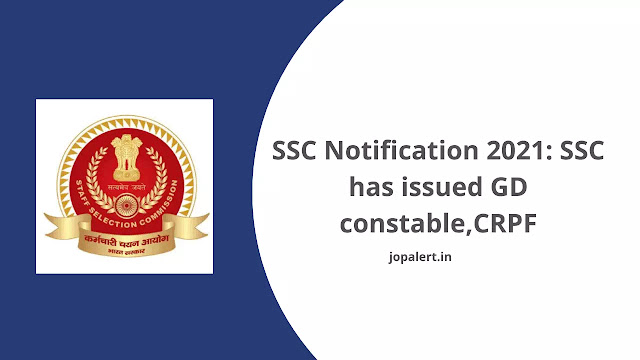 SSC Notification 2021 SSC has issued GD constable,CRPF