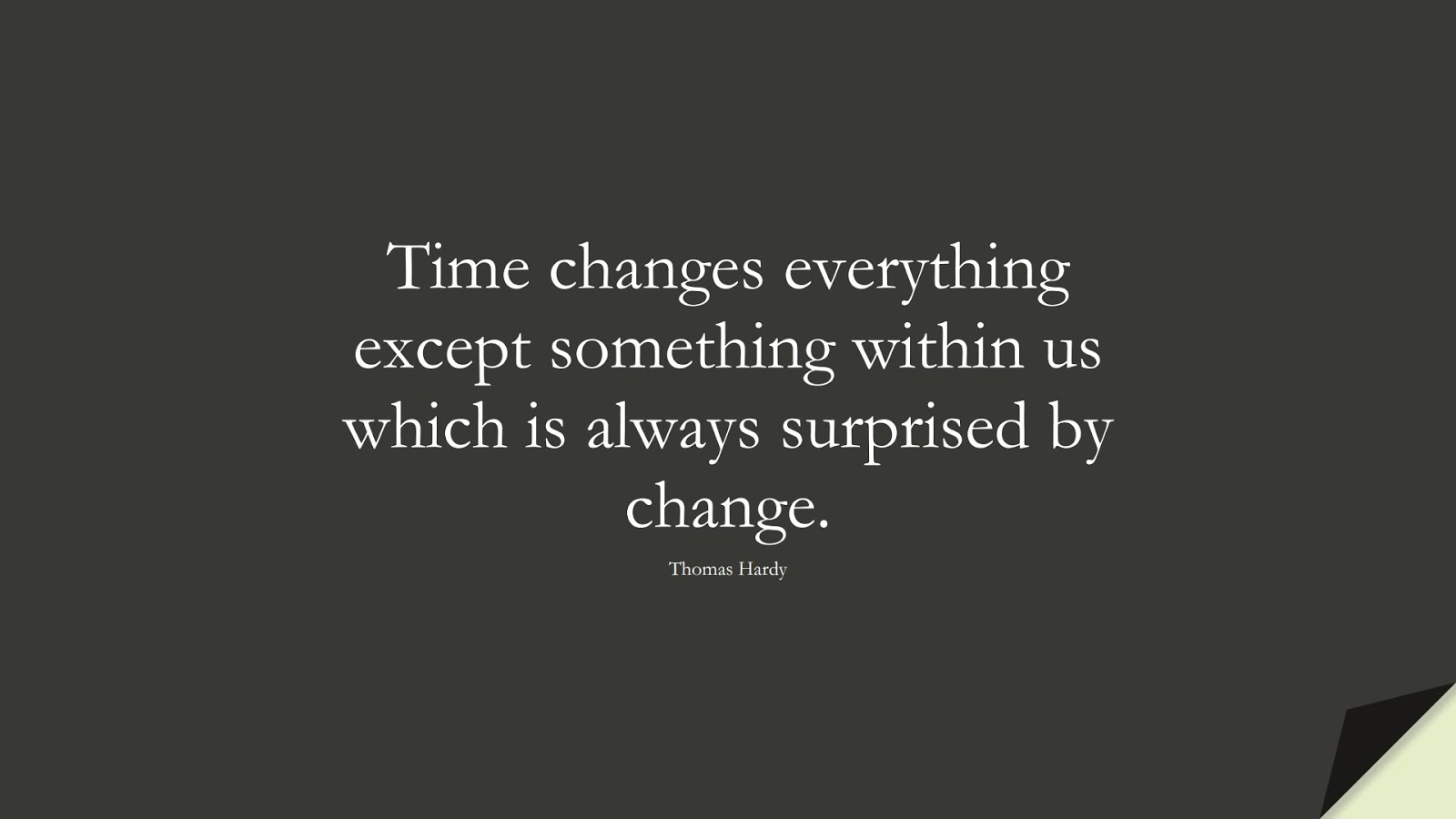 Time changes everything except something within us which is always surprised by change. (Thomas Hardy);  #ChangeQuotes