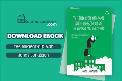 Download Novel  The 100-Year-Old Man Who Climbed Out of the Window and Disappeared by Jonas Jonasson Pdf