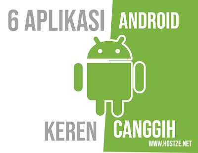 Ini dia, 6 Aplikasi Android Keren dan Unik yang Bikin HP Kamu Semakin Canggih