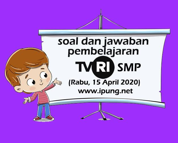 Soal dan Kunci Jawaban Pembelajaran TVRI Untuk SMP (Rabu,15 April 2020)